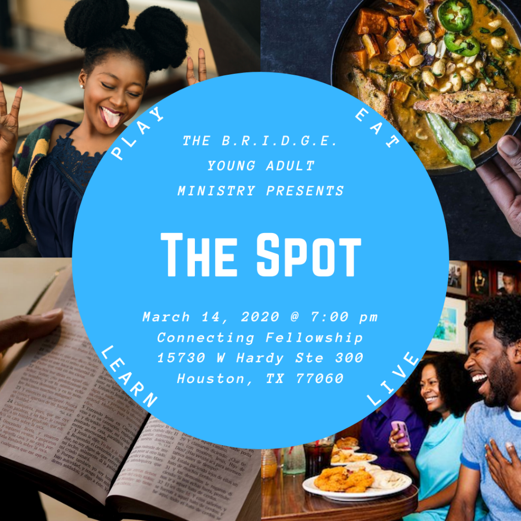 The B.R.I.D.G.E. Young Adult Ministry Presents The Spot March 14, 2020 7:00 pm Play Eat Learn Live